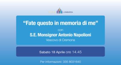 """""""Fate questo in memoria di me"""". Con S.E. Mons. Antonio Napolioni"""