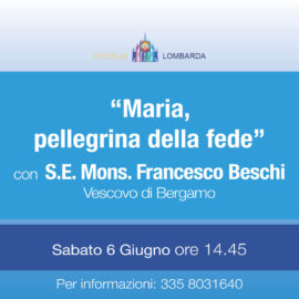 """Maria, pellegrina di fede"" con S.E. Mons. Francesco Beschi"