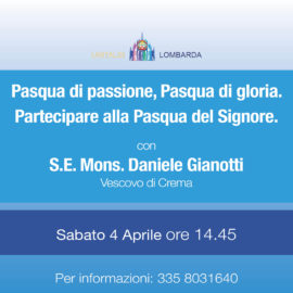 Pasqua di passione, Pasqua di gloria. Con S.E. Mons. Daniele Gianotti