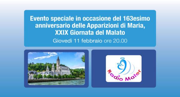 Radio Mater: evento speciale in occasione del 163esimo anniversario delle Apparizioni di Maria, XXIX Giornata del Malato
